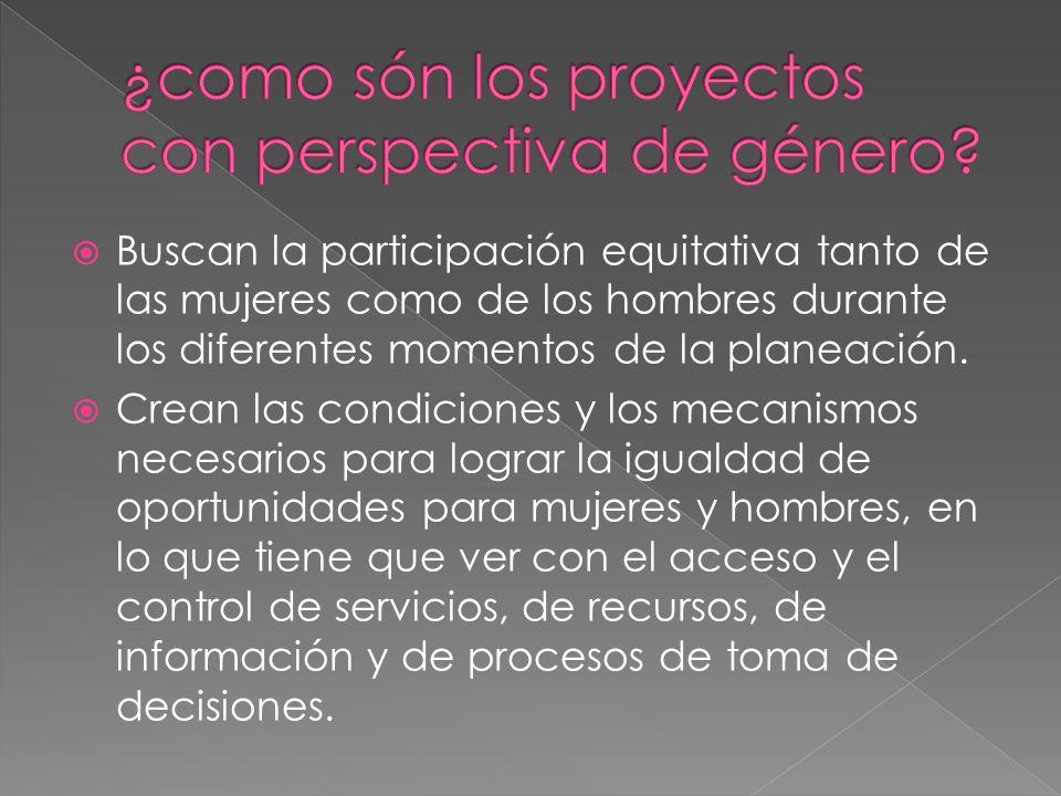 Buscan la participación equitativa tanto de las mujeres como de los hombres durante los diferentes momentos de la planeación.