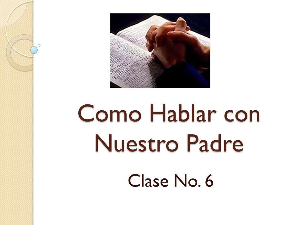 Como Hablar con Nuestro Padre Clase No. 6