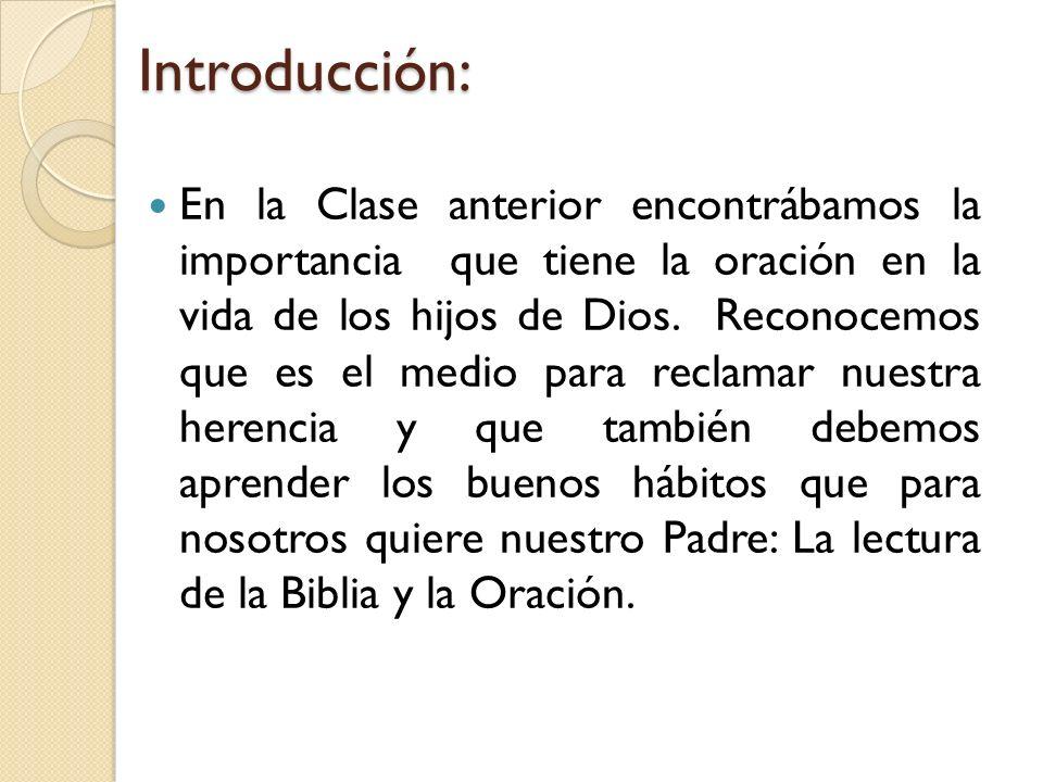 Introducción: En la Clase anterior encontrábamos la importancia que tiene la oración en la vida de los hijos de Dios. Reconocemos que es el medio para