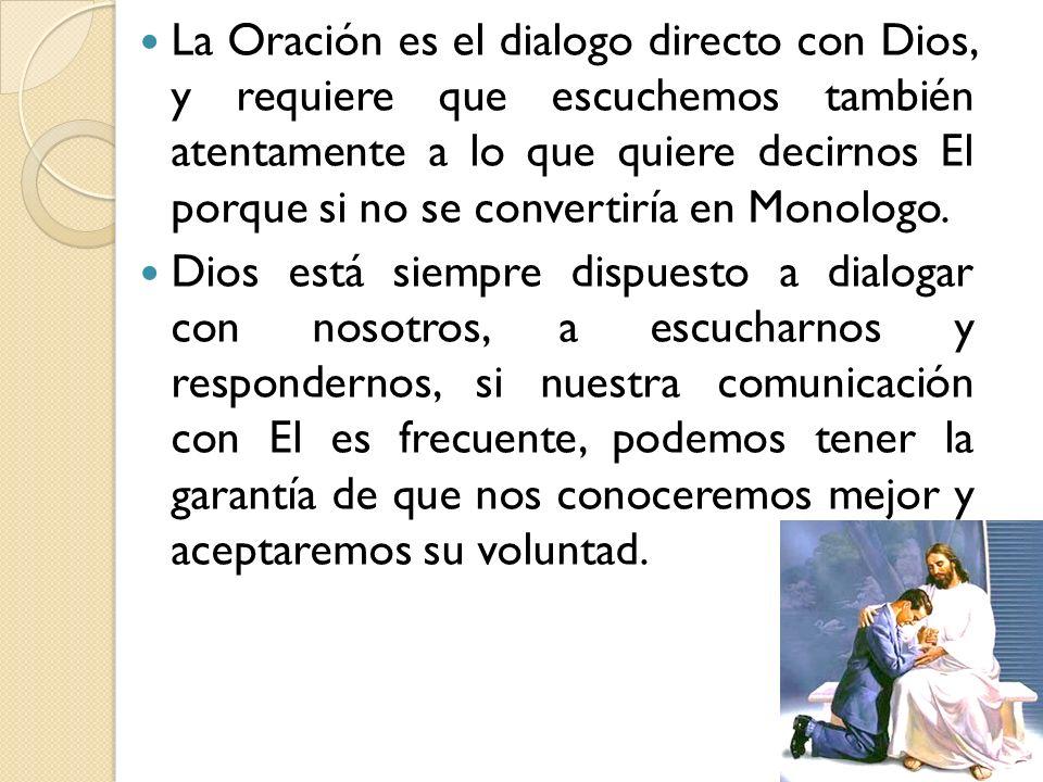 La Oración es el dialogo directo con Dios, y requiere que escuchemos también atentamente a lo que quiere decirnos El porque si no se convertiría en Mo