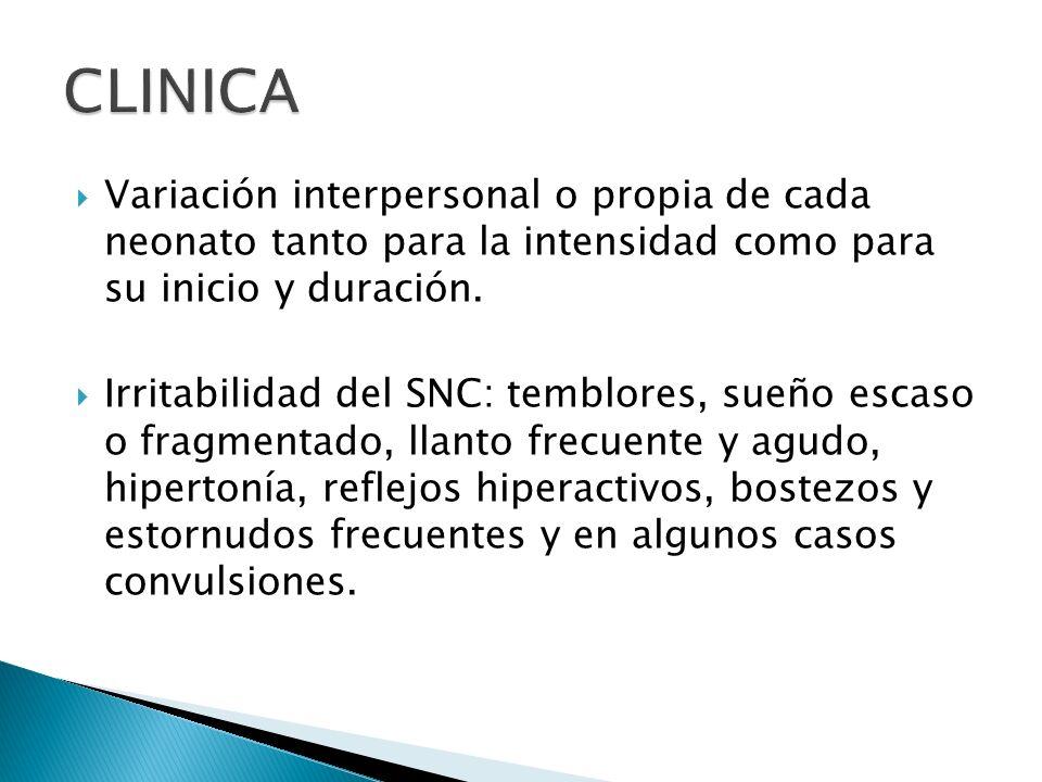 Variación interpersonal o propia de cada neonato tanto para la intensidad como para su inicio y duración. Irritabilidad del SNC: temblores, sueño esca