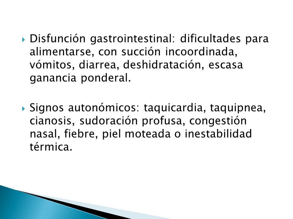 Disfunción gastrointestinal: dificultades para alimentarse, con succión incoordinada, vómitos, diarrea, deshidratación, escasa ganancia ponderal. Sign