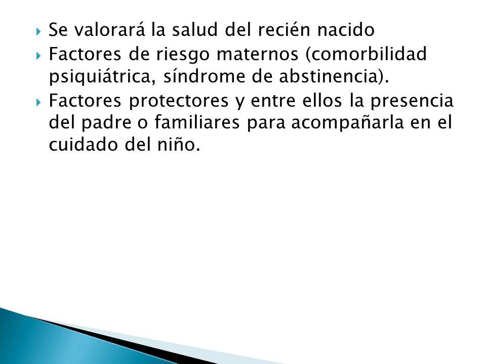 Se valorará la salud del recién nacido Factores de riesgo maternos (comorbilidad psiquiátrica, síndrome de abstinencia). Factores protectores y entre