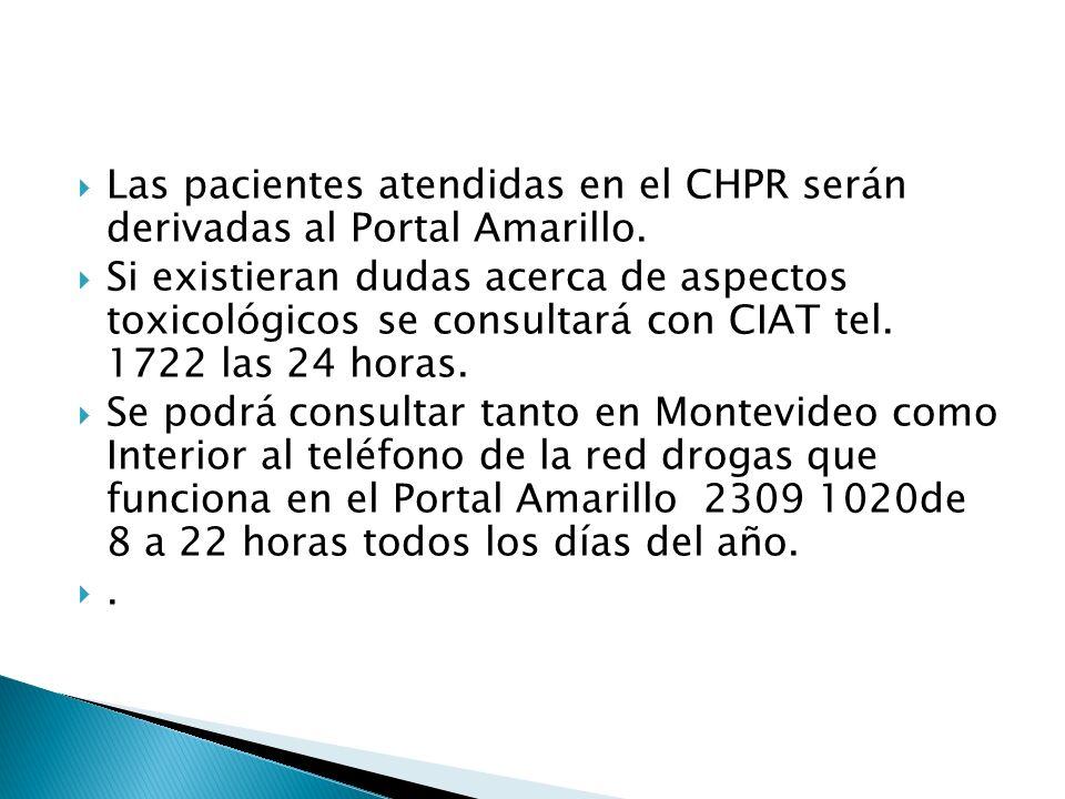 Las pacientes atendidas en el CHPR serán derivadas al Portal Amarillo. Si existieran dudas acerca de aspectos toxicológicos se consultará con CIAT tel