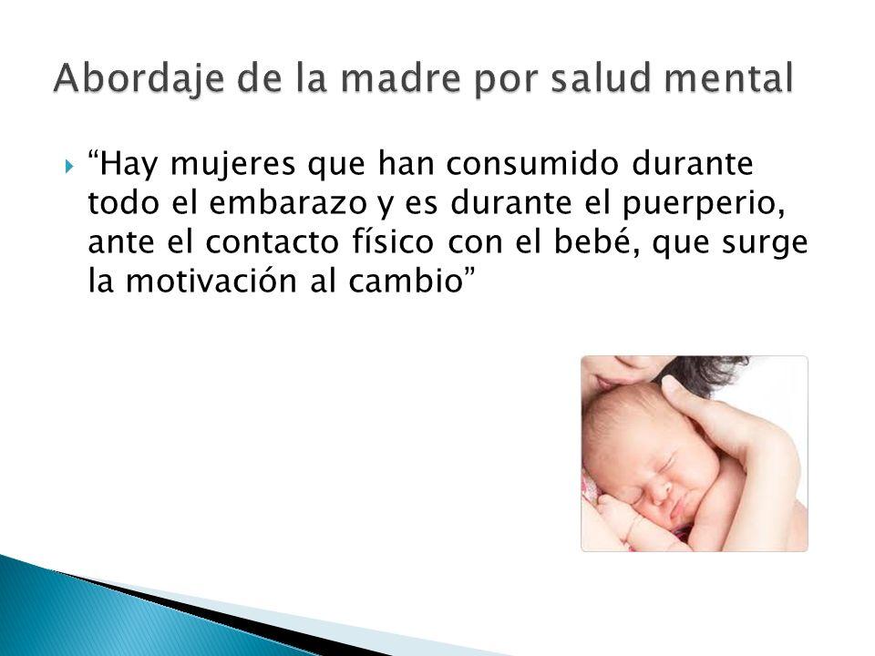 Hay mujeres que han consumido durante todo el embarazo y es durante el puerperio, ante el contacto físico con el bebé, que surge la motivación al camb