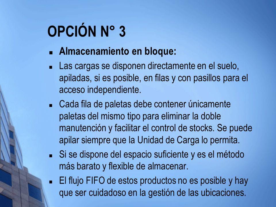 OPCIÓN N° 3 Almacenamiento en bloque: Las cargas se disponen directamente en el suelo, apiladas, si es posible, en filas y con pasillos para el acceso independiente.