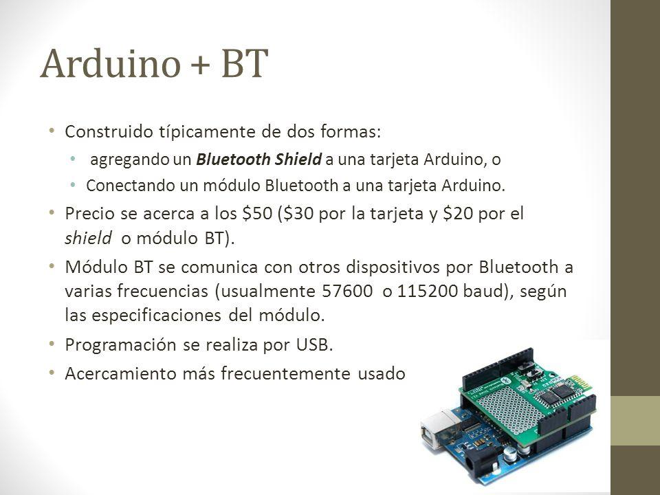 Arduino + BT Construido típicamente de dos formas: agregando un Bluetooth Shield a una tarjeta Arduino, o Conectando un módulo Bluetooth a una tarjeta