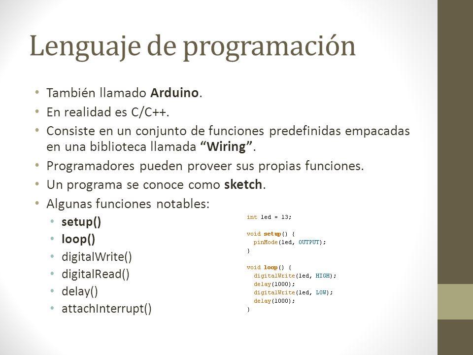 Lenguaje de programación También llamado Arduino. En realidad es C/C++. Consiste en un conjunto de funciones predefinidas empacadas en una biblioteca