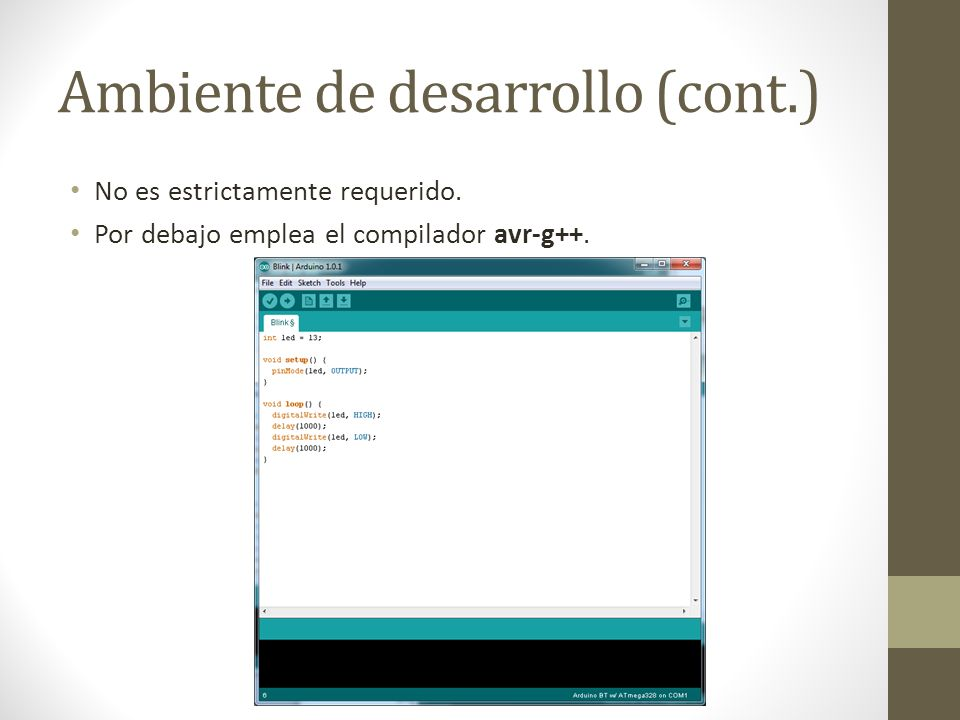 Ambiente de desarrollo (cont.) No es estrictamente requerido. Por debajo emplea el compilador avr-g++.