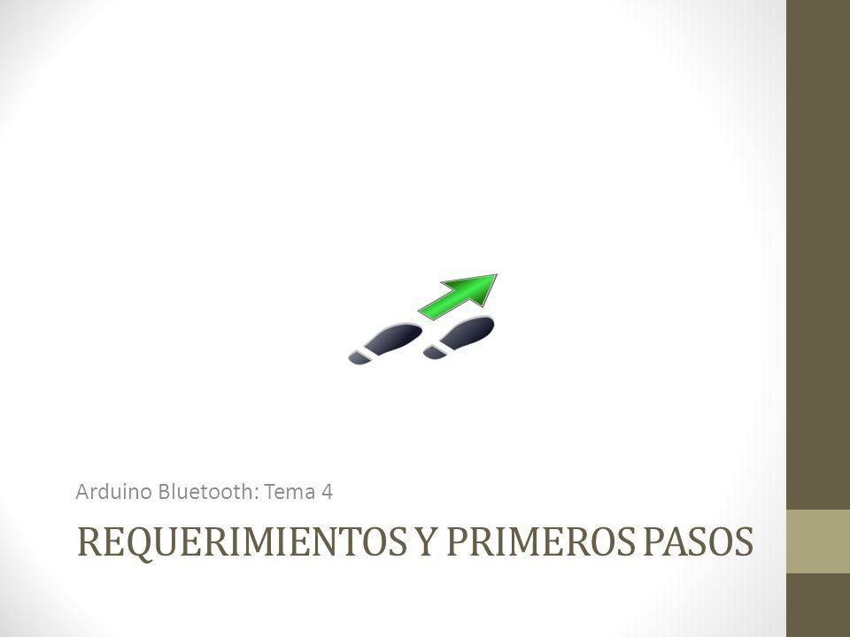 REQUERIMIENTOS Y PRIMEROS PASOS Arduino Bluetooth: Tema 4