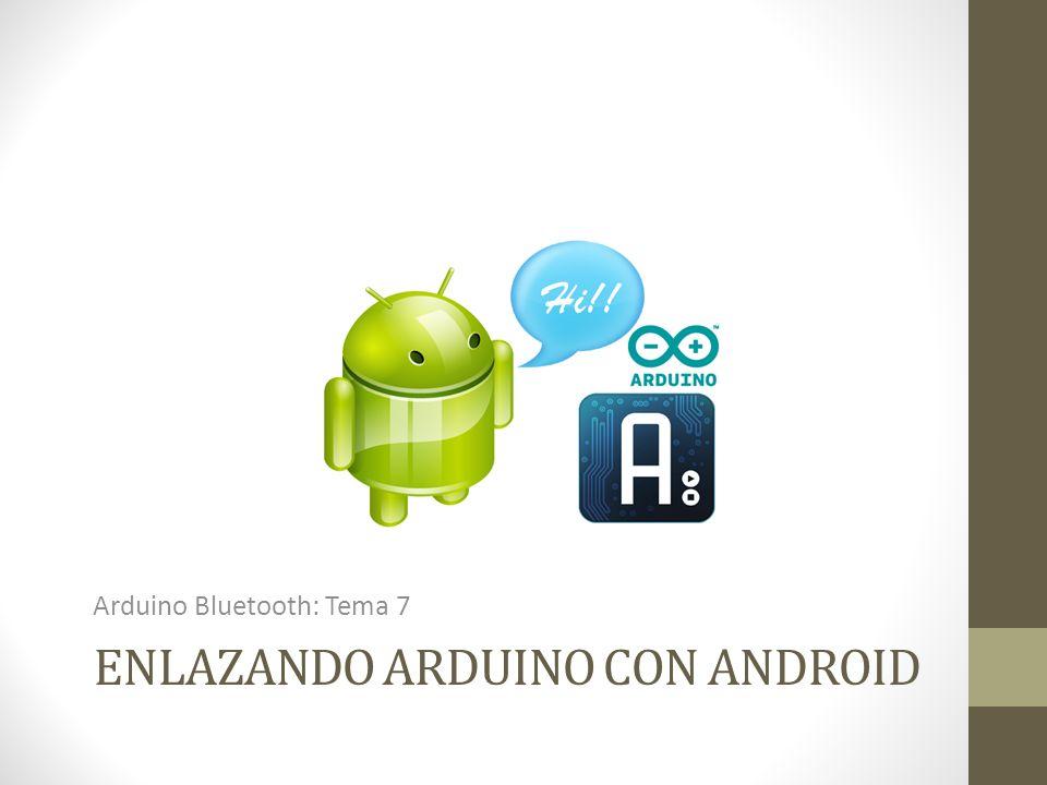 ENLAZANDO ARDUINO CON ANDROID Arduino Bluetooth: Tema 7