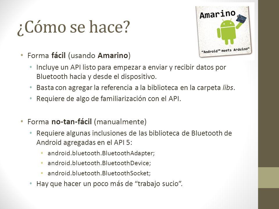 ¿Cómo se hace? Forma fácil (usando Amarino) Incluye un API listo para empezar a enviar y recibir datos por Bluetooth hacia y desde el dispositivo. Bas