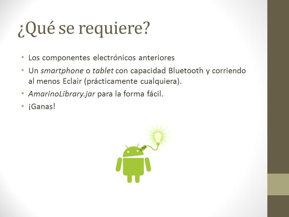 ¿Qué se requiere? Los componentes electrónicos anteriores Un smartphone o tablet con capacidad Bluetooth y corriendo al menos Eclair (prácticamente cu
