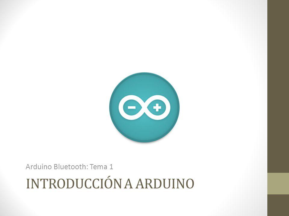 INTRODUCCIÓN A ARDUINO Arduino Bluetooth: Tema 1