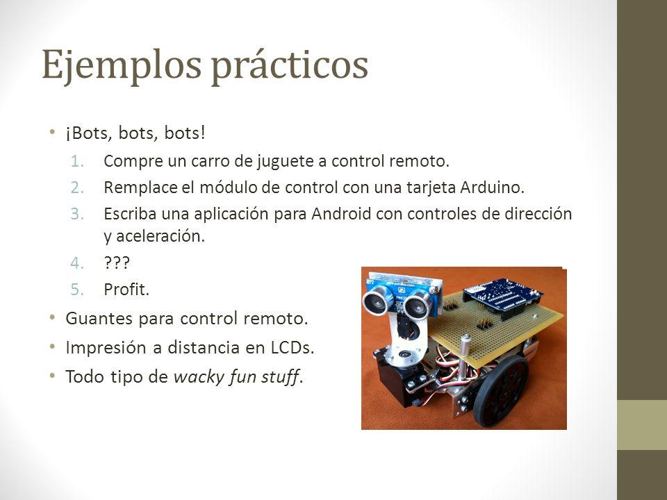 Ejemplos prácticos ¡Bots, bots, bots! 1.Compre un carro de juguete a control remoto. 2.Remplace el módulo de control con una tarjeta Arduino. 3.Escrib