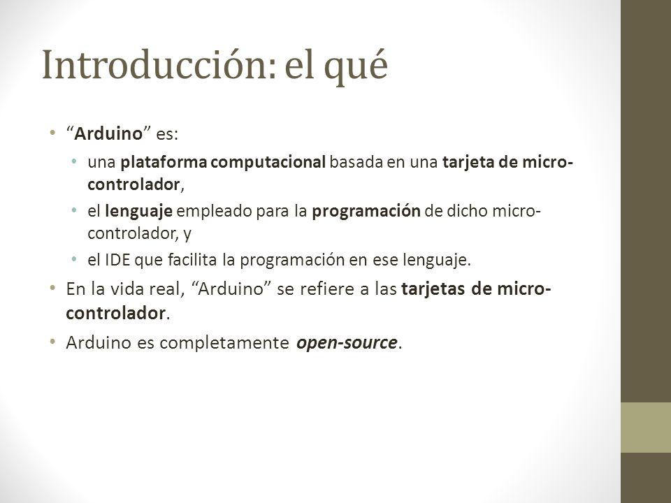 Introducción: el qué Arduino es: una plataforma computacional basada en una tarjeta de micro- controlador, el lenguaje empleado para la programación d