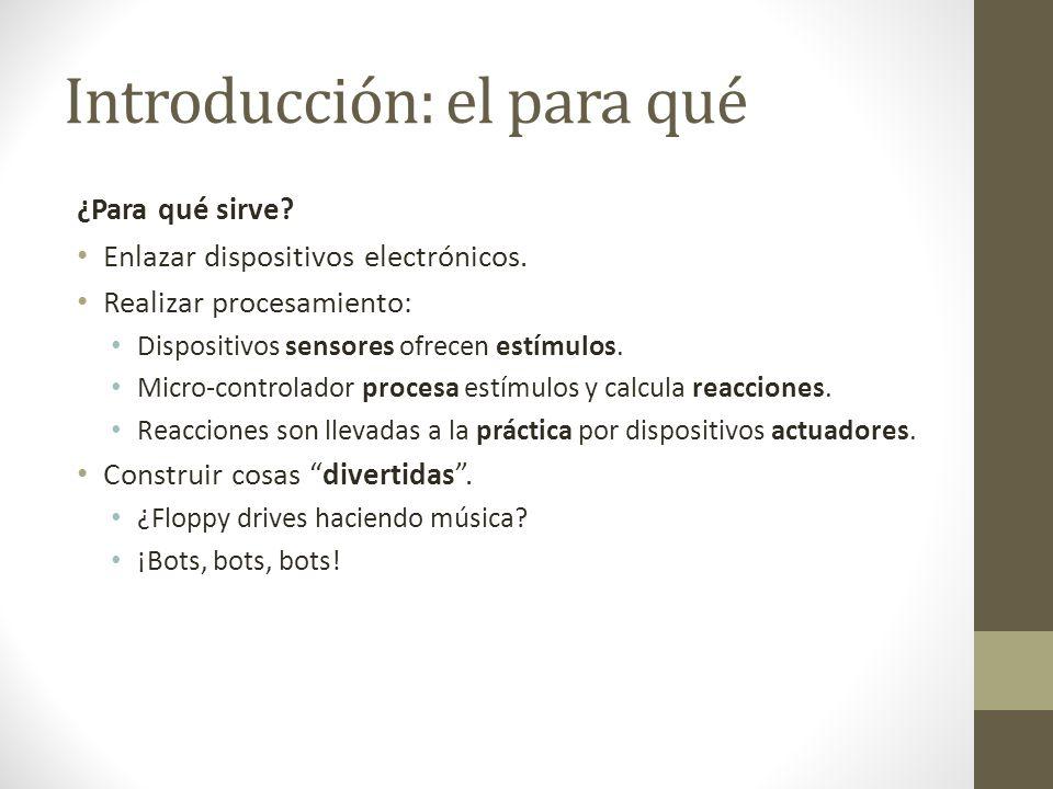 Introducción: el para qué ¿Para qué sirve? Enlazar dispositivos electrónicos. Realizar procesamiento: Dispositivos sensores ofrecen estímulos. Micro-c