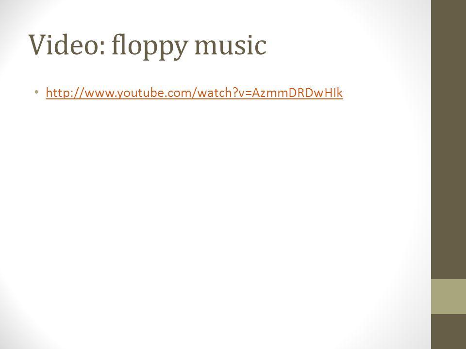 Video: floppy music http://www.youtube.com/watch?v=AzmmDRDwHIk