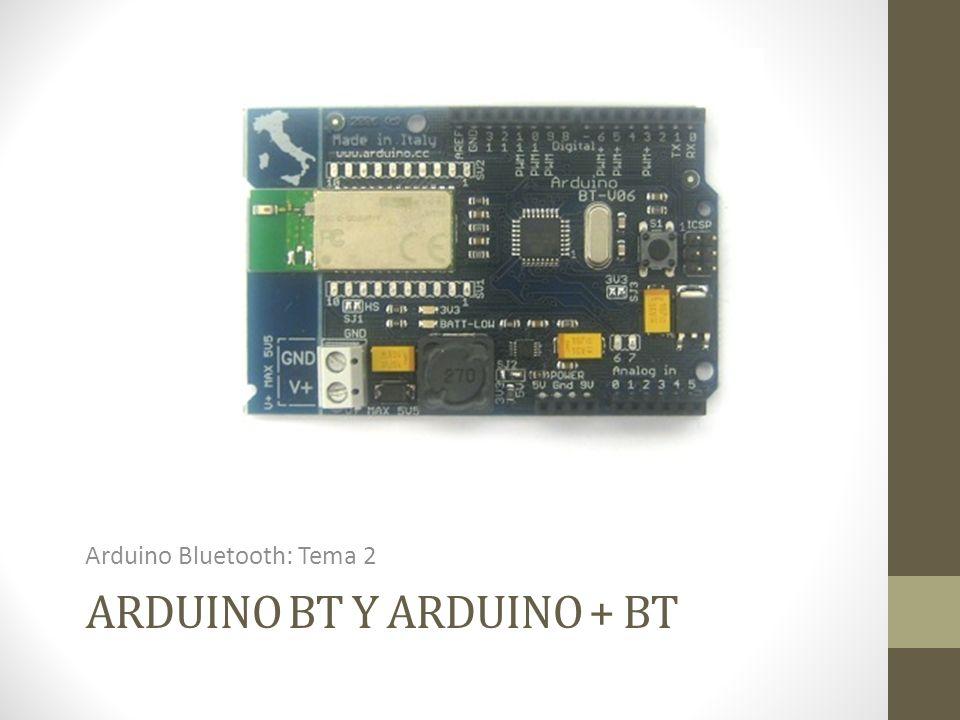 ARDUINO BT Y ARDUINO + BT Arduino Bluetooth: Tema 2