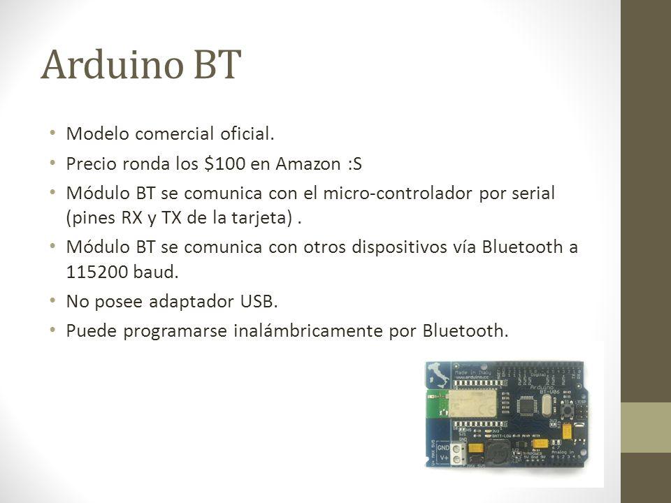 Arduino BT Modelo comercial oficial. Precio ronda los $100 en Amazon :S Módulo BT se comunica con el micro-controlador por serial (pines RX y TX de la