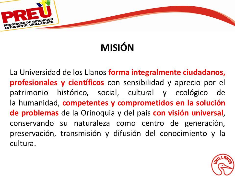MISIÓN La Universidad de los Llanos forma integralmente ciudadanos, profesionales y científicos con sensibilidad y aprecio por el patrimonio histórico