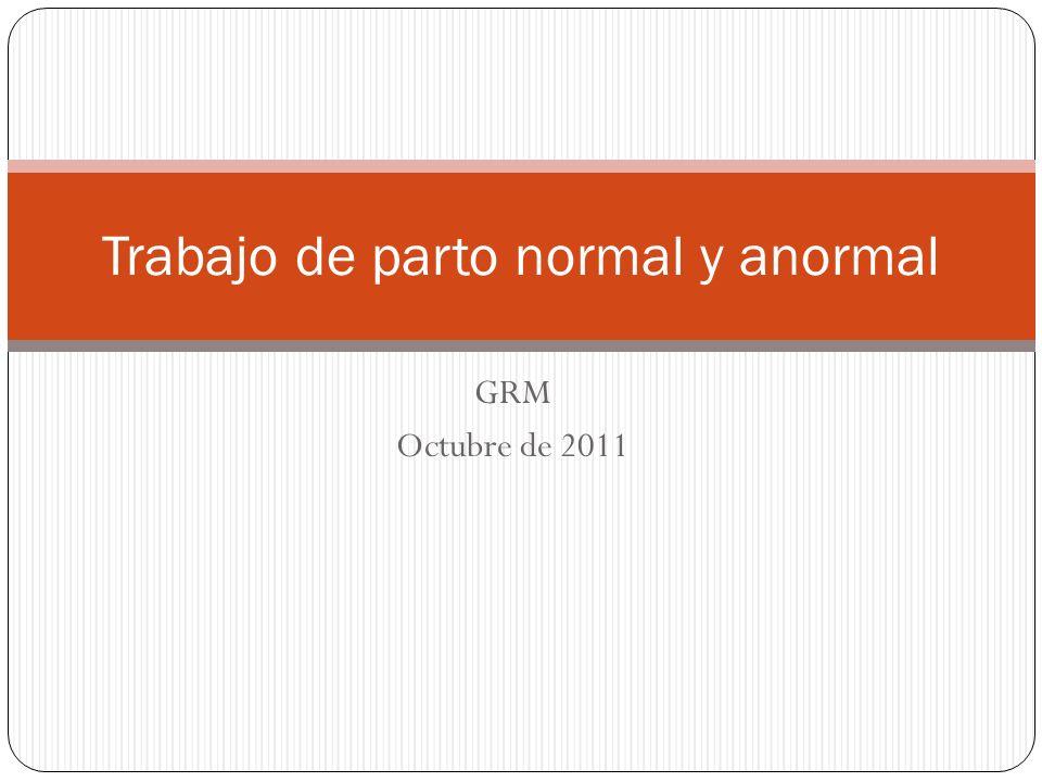 GRM Octubre de 2011 Trabajo de parto normal y anormal