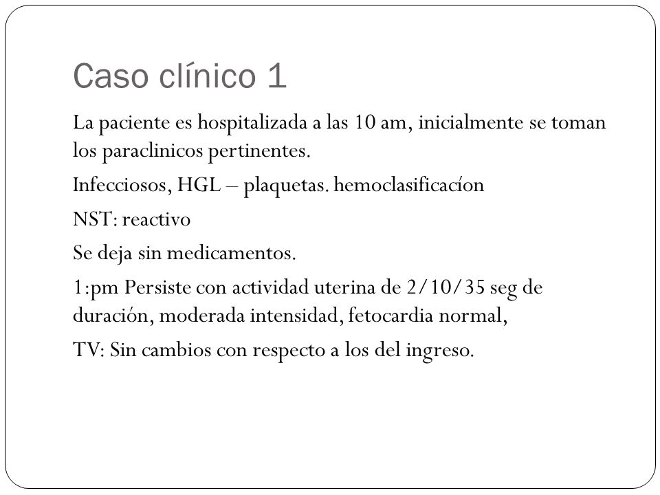 Caso clínico 1 La paciente es hospitalizada a las 10 am, inicialmente se toman los paraclinicos pertinentes. Infecciosos, HGL – plaquetas. hemoclasifi
