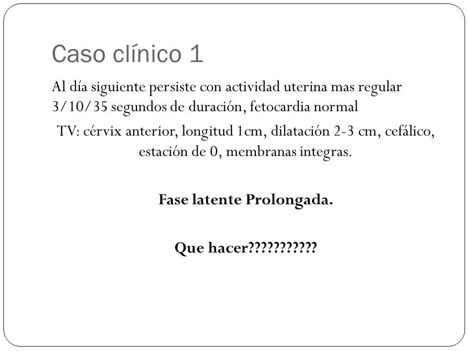 Caso clínico 1 Al día siguiente persiste con actividad uterina mas regular 3/10/35 segundos de duración, fetocardia normal TV: cérvix anterior, longitud 1cm, dilatación 2-3 cm, cefálico, estación de 0, membranas integras.