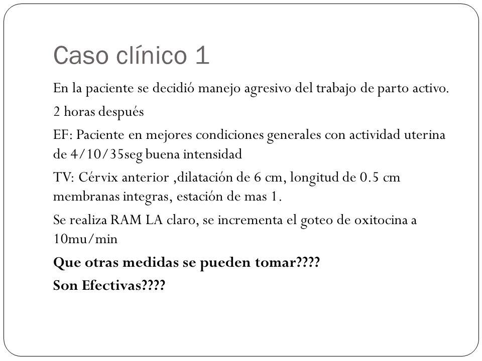 Caso clínico 1 En la paciente se decidió manejo agresivo del trabajo de parto activo. 2 horas después EF: Paciente en mejores condiciones generales co