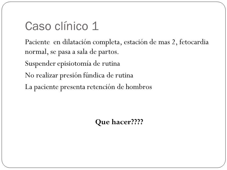 Caso clínico 1 Paciente en dilatación completa, estación de mas 2, fetocardia normal, se pasa a sala de partos. Suspender episiotomía de rutina No rea