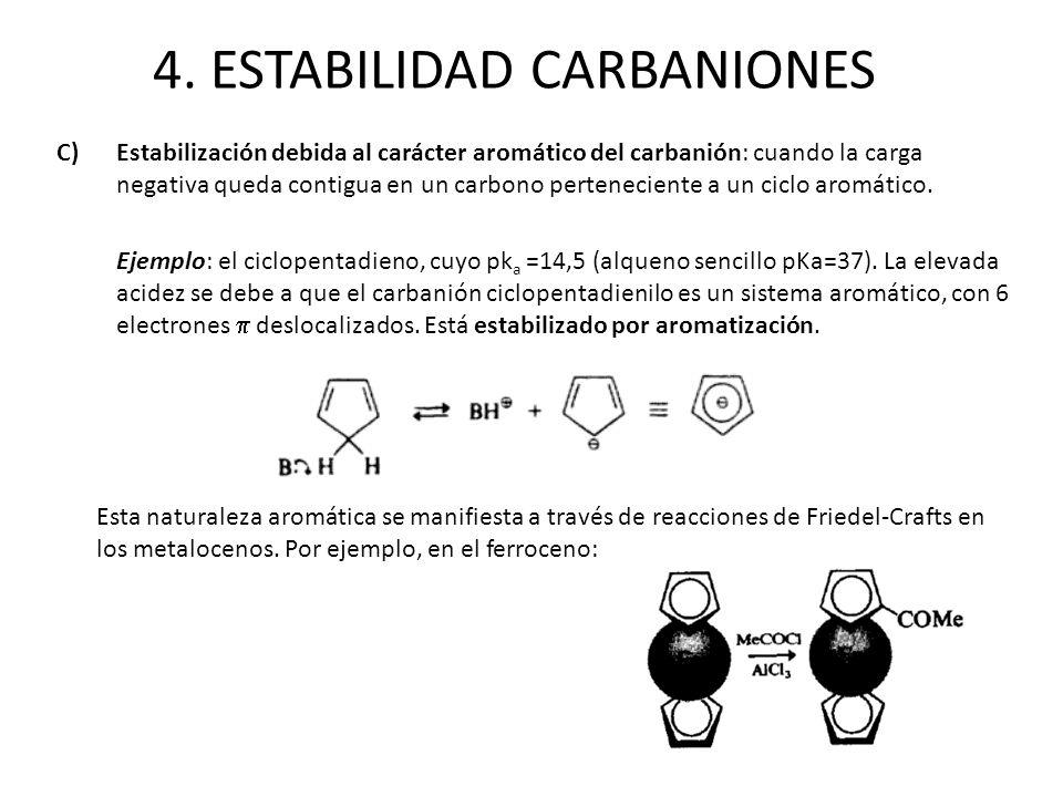C)Estabilización debida al carácter aromático del carbanión: cuando la carga negativa queda contigua en un carbono perteneciente a un ciclo aromático.