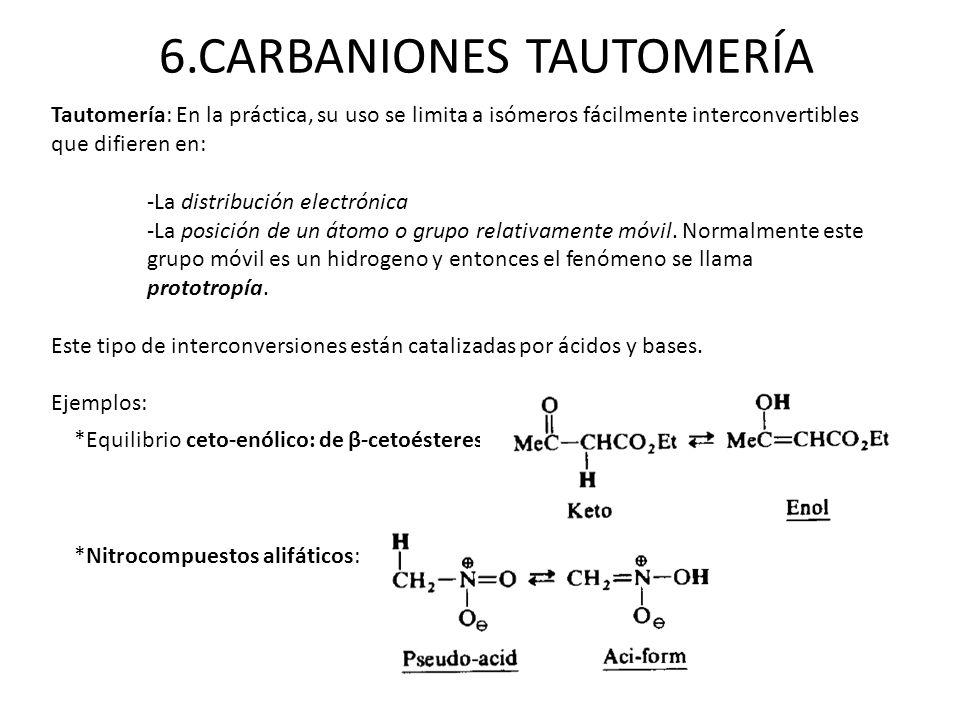 6.CARBANIONES TAUTOMERÍA Tautomería: En la práctica, su uso se limita a isómeros fácilmente interconvertibles que difieren en: -La distribución electr