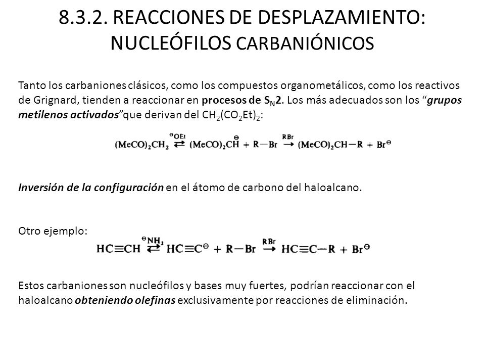 8.3.2. REACCIONES DE DESPLAZAMIENTO: NUCLEÓFILOS CARBANIÓNICOS Tanto los carbaniones clásicos, como los compuestos organometálicos, como los reactivos