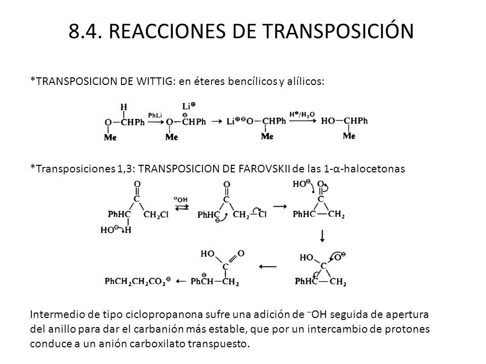 8.4. REACCIONES DE TRANSPOSICIÓN *TRANSPOSICION DE WITTIG: en éteres bencílicos y alílicos: *Transposiciones 1,3: TRANSPOSICION DE FAROVSKII de las 1-