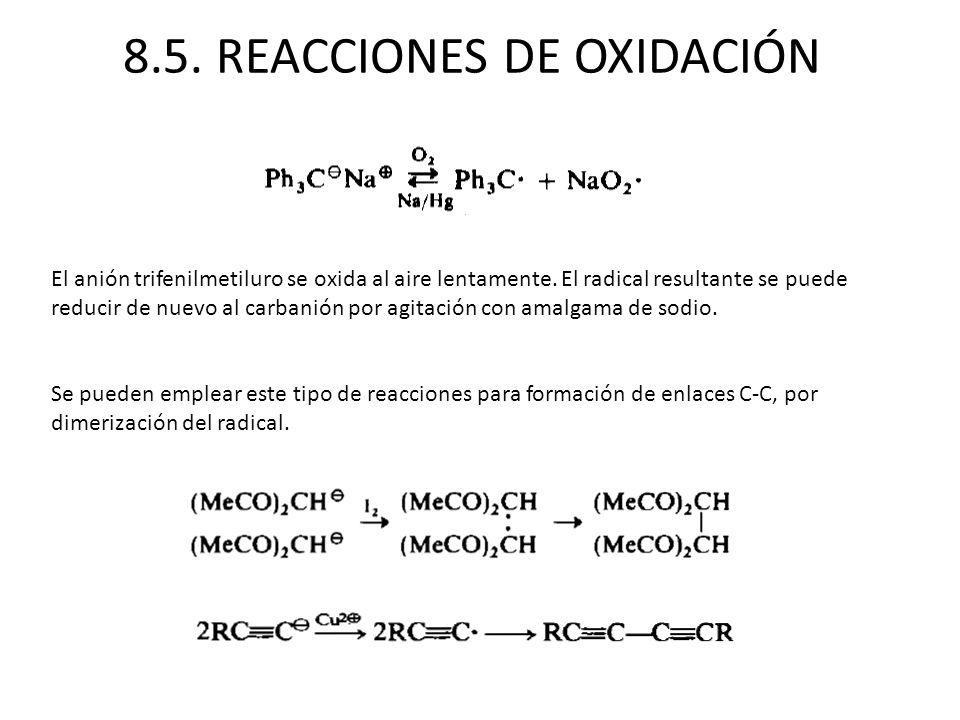 8.5. REACCIONES DE OXIDACIÓN El anión trifenilmetiluro se oxida al aire lentamente. El radical resultante se puede reducir de nuevo al carbanión por a
