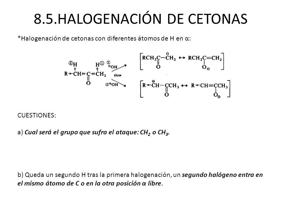 8.5.HALOGENACIÓN DE CETONAS *Halogenación de cetonas con diferentes átomos de H en α: CUESTIONES: a) Cual será el grupo que sufra el ataque: CH 2 o CH