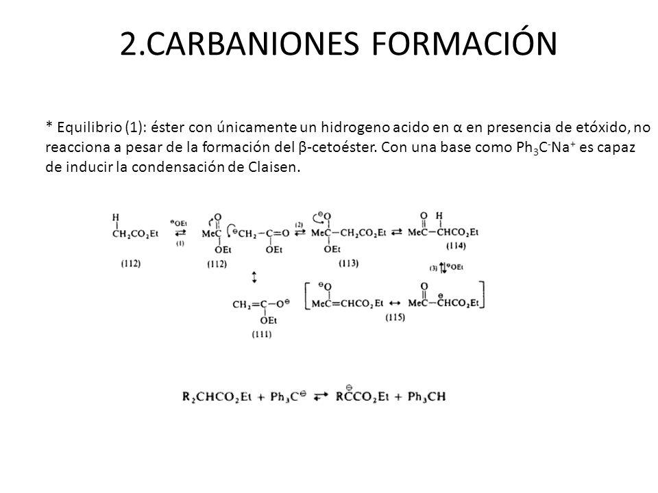 * Equilibrio (1): éster con únicamente un hidrogeno acido en α en presencia de etóxido, no reacciona a pesar de la formación del β-cetoéster. Con una