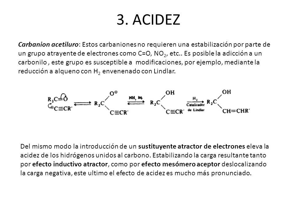 Carbanion acetiluro: Estos carbaniones no requieren una estabilización por parte de un grupo atrayente de electrones como C=O, NO 2, etc.. Es posible