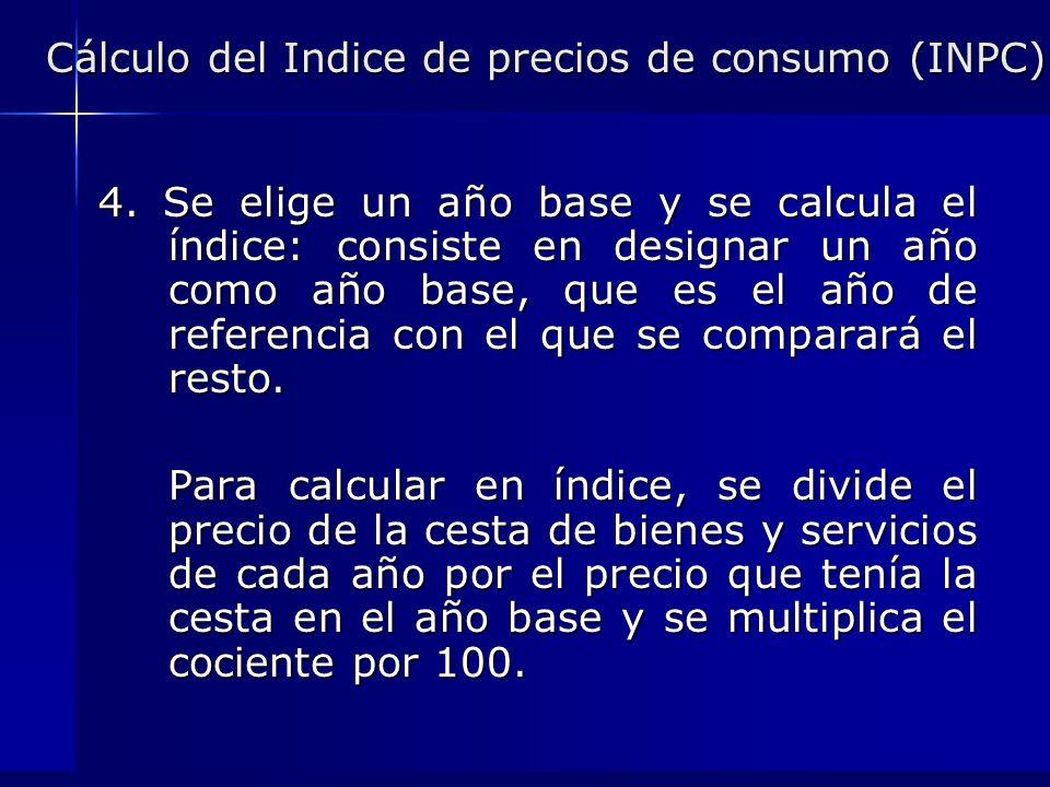 Cálculo del Indice de precios de consumo (INPC) 4. Se elige un año base y se calcula el índice: consiste en designar un año como año base, que es el a