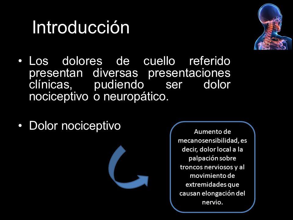 Introducción Los dolores de cuello referido presentan diversas presentaciones clínicas, pudiendo ser dolor nociceptivo o neuropático. Dolor nociceptiv