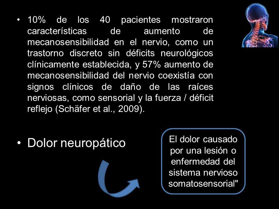 10% de los 40 pacientes mostraron características de aumento de mecanosensibilidad en el nervio, como un trastorno discreto sin déficits neurológicos clínicamente establecida, y 57% aumento de mecanosensibilidad del nervio coexistía con signos clínicos de daño de las raíces nerviosas, como sensorial y la fuerza / déficit reflejo (Schäfer et al., 2009).