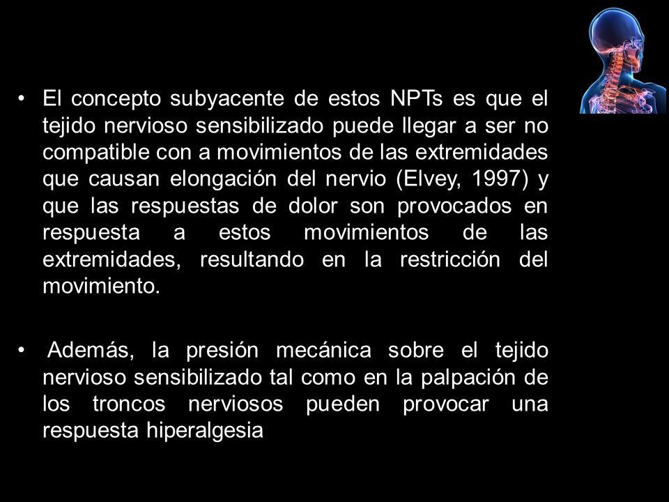 El concepto subyacente de estos NPTs es que el tejido nervioso sensibilizado puede llegar a ser no compatible con a movimientos de las extremidades qu