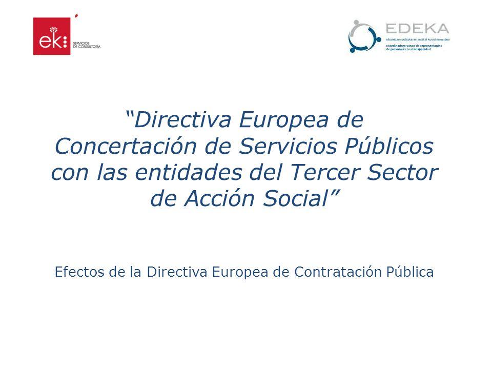Directiva Europea de Concertación de Servicios Públicos con las entidades del Tercer Sector de Acción Social Efectos de la Directiva Europea de Contratación Pública
