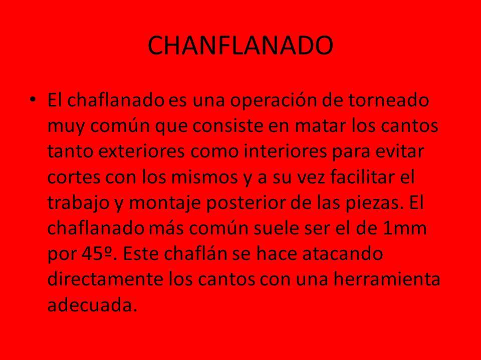 CHANFLANADO El chaflanado es una operación de torneado muy común que consiste en matar los cantos tanto exteriores como interiores para evitar cortes