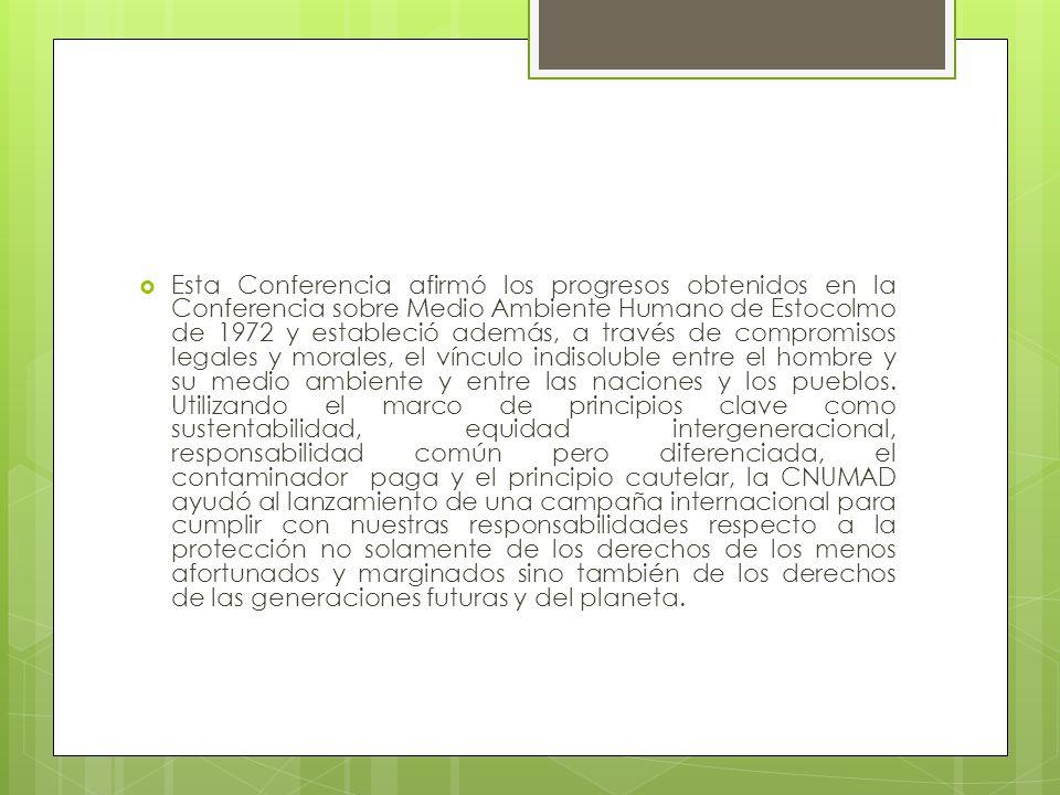 Esta Conferencia afirmó los progresos obtenidos en la Conferencia sobre Medio Ambiente Humano de Estocolmo de 1972 y estableció además, a través de co