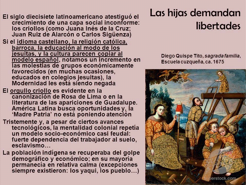 Un gigante con pies de barro: Iberia en el siglo XVII Las hijas demandan libertades El siglo diecisiete latinoamericano atestiguó el crecimiento de un