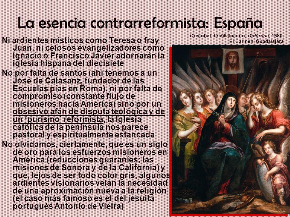 Un gigante con pies de barro: Iberia en el siglo XVII La esencia contrarreformista: España Ni ardientes místicos como Teresa o fray Juan, ni celosos e