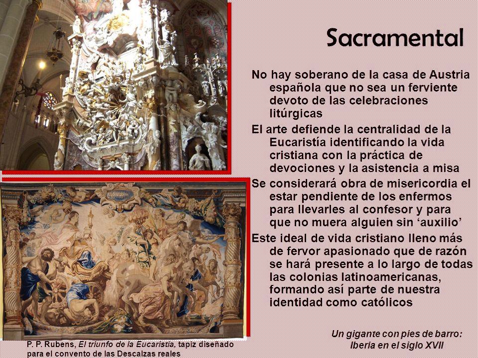 Un gigante con pies de barro: Iberia en el siglo XVII Sacramental No hay soberano de la casa de Austria española que no sea un ferviente devoto de las