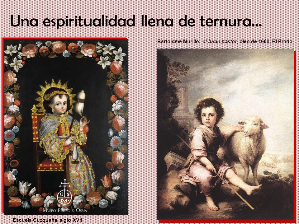 Un gigante con pies de barro: Iberia en el siglo XVII Una espiritualidad llena de ternura… Escuela Cuzqueña, siglo XVII Bartolomé Murillo, el buen pas