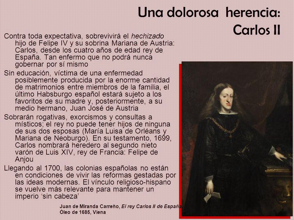 Un gigante con pies de barro: Iberia en el siglo XVII Una dolorosa herencia: Carlos II Contra toda expectativa, sobrevivirá el hechizado hijo de Felip